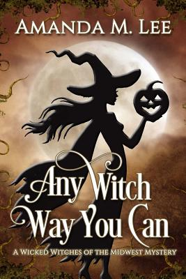 Image for Any Witch Way You Can (A Wicked Witches of the Midwest Mystery)