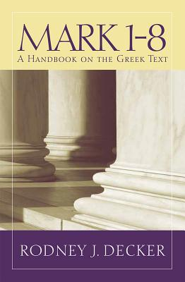 Image for Mark 1-8: A Handbook on the Greek Text (Baylor Handbook on the Greek New Testament)