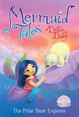 The Polar Bear Express (Mermaid Tales), Dadey, Debbie