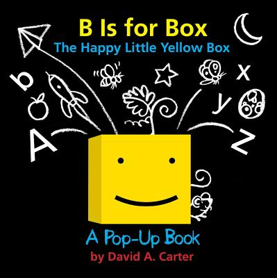 B Is for Box -- The Happy Little Yellow Box: A Pop-Up Book, Carter, David  A.