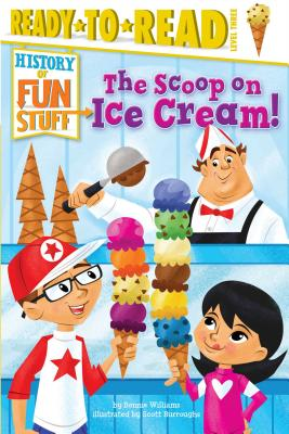 The Scoop on Ice Cream! (History of Fun Stuff), Williams, Bonnie