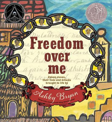 Image for Freedom Over Me: Eleven Slaves, Their Lives and Dreams Brought to Life by Ashley Bryan (Coretta Scott King Illustrator Honor Books)