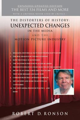 The Distorters of History: Unexpected Changes in the Media and the Motion Picture Industry with Movies Forever EXPANDED-UPDATED EDITION, Ronson, Robert D.
