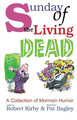 Sunday of the Living Dead (A Collection of Mormon Humor), Robert Kirby