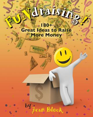 FUNdraising!: 180+ Great Ideas to Raise More Money, Block, Jean