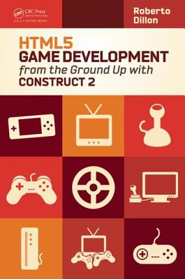 HTML5 Game Development from the Ground Up with Construct 2, Dillon, Roberto