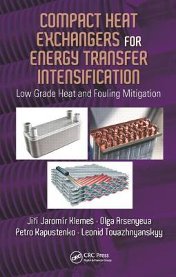 Compact Heat Exchangers for Energy Transfer Intensification: Low Grade Heat and Fouling Mitigation, Klemes, Jiri Jaromir; Arsenyeva, Olga; Kapustenko, Petro; Tovazhnyanskyy, Leonid