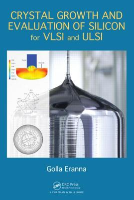 Crystal Growth and Evaluation of Silicon for VLSI and ULSI, Eranna, Golla