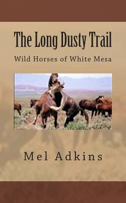 Image for The Long Dusty Trail: Wild Horses of White Mesa (Volume 2)