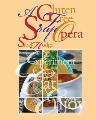 A Gluten Free Soup Opera (Gluten Free/Wheat Free Cookbook No 2), Hodge, Sibel