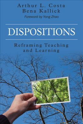 Dispositions: Reframing Teaching and Learning, Costa, Arthur L. (Lewis); Kallick, Bena