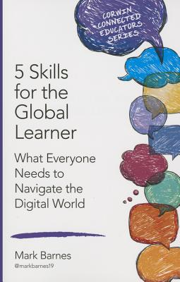 Image for 5 Skills for the Global Learner: What Everyone Needs to Navigate the Digital World (Corwin Connected Educators)