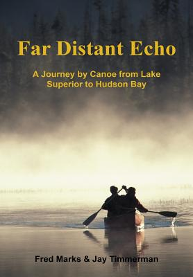 Image for Far Distant Echo: A Journey by Canoe from Lake Superior to Hudson Bay