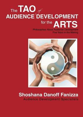 Image for The Tao of Audience Development for the Arts: Philosophies About Audience Development Five Years in the Making