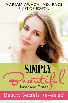 Simply Beautiful: Inner and Outer Beauty Secrets Revealed, Awada, Md, Facs, Mariam
