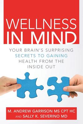 Wellness in Mind: Your Brain's Surprising Secrets to Gaining Health from the Inside Out, Severino, M.D., Sally K.