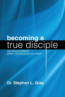 Image for Becoming a True Disciple: The Revolution of Spirit-Led Disciples of Christ