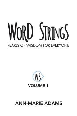 Word Strings: Pearls of Wisdom for Everyone: Volume 1, Adams, Ann-Marie