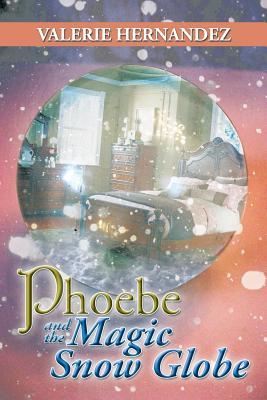 Phoebe and the Magic Snow Globe, Hernandez, Valerie