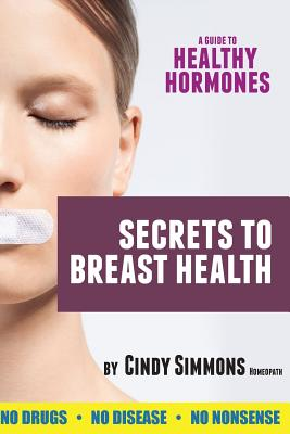 Image for A Guide to Healthy Hormones: Secrets to Breast Health