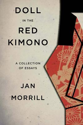 Doll in the Red Kimono: A Collection of Essays, Morrill, Jan
