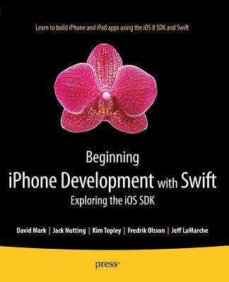 Image for Beginning iPhone Development with Swift: Exploring the iOS SDK
