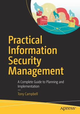 Practical Information Security Management: A Complete Guide to Planning and Implementation, Campbell, Tony
