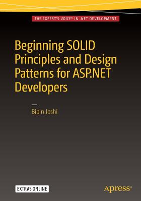 Beginning SOLID Principles and Design Patterns for ASP.NET  Developers, Joshi, Bipin