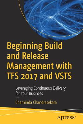 Image for Beginning Build and Release Management with TFS 2017 and VSTS: Leveraging Continuous Delivery for Your Business
