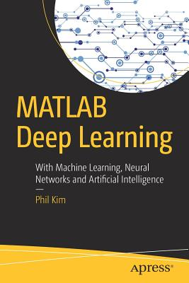 Image for MATLAB Deep Learning: With Machine Learning, Neural Networks and Artificial Intelligence