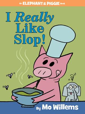 Image for I REALLY LIKE SLOP! (AN ELEPHANT AND PIGGIE BOOK)