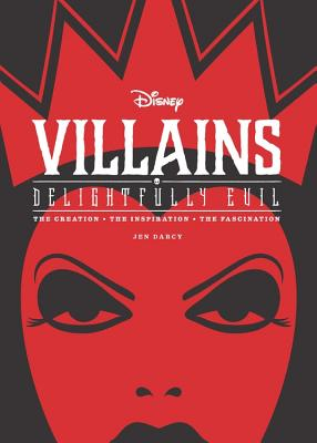 Image for Disney Villains: Delightfully Evil: The Creation Â• The Inspiration Â• The Fascination (Disney Editions Deluxe)