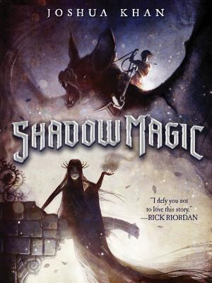 Shadow Magic (A Shadow Magic Novel), Khan, Joshua