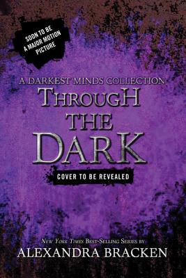 Image for Through the Dark (A Darkest Minds Collection) (A Darkest Minds Novel)