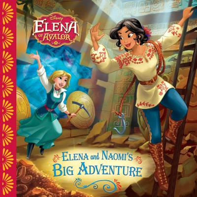 Image for Elena of Avalor Elena and Naomi's Big Adventure (Disney Elena of Avalor)