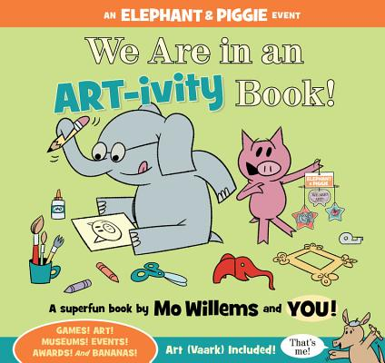 Image for We Are in an ART-ivity Book! (An Elephant and Piggie Book)