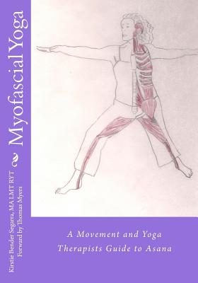 Myofascial Yoga: A Movement and Yoga Therapists Guide to Asana, Bender Segarra, Kirstie
