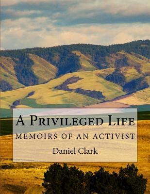 A Privileged Life: Memoirs of an Activist, Clark, Daniel N.