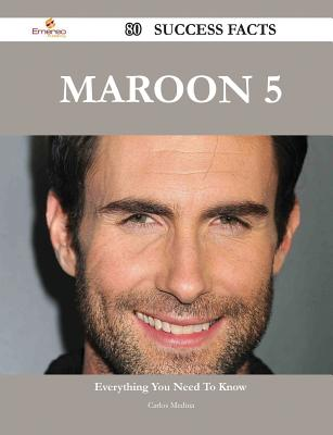 Maroon 5 80 Success Facts - Everything You Need to Know about Maroon 5, Carlos Medina