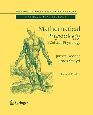 Image for Mathematical Physiology: I: Cellular Physiology (Interdisciplinary Applied Mathematics)