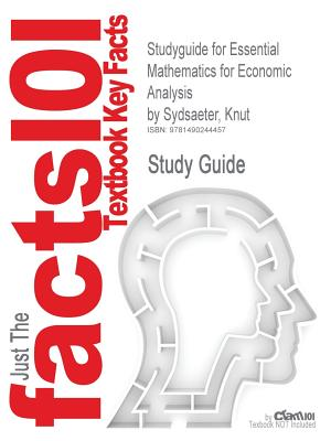 Studyguide for Essential Mathematics for Economic Analysis by Sydsaeter, Knut, ISBN 9780273760689, Cram101 Textbook Reviews