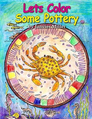 Lets Color Some Pottery, Miller, Janvier; Jones, J. Bruce