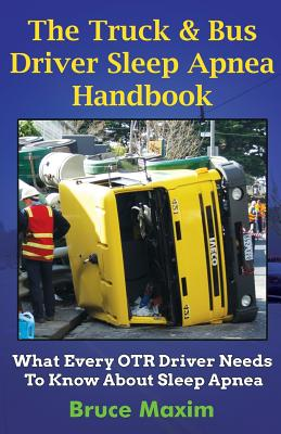 The Truck & Bus Driver Sleep Apnea Handbook: What Every OTR Driver Needs to Know About Sleep Apnea, Maxim, Mr Bruce