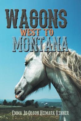 Wagons West To Montana, Heimark Renner, Emma Jo Olson