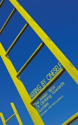 Arising by Oneself: The Artistic Way Of Climbing Towards Success, Monyatsiwa, Advent AM