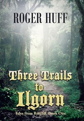 Image for Three Trails to Ilgorn: Tales from Ryecliff, Book One