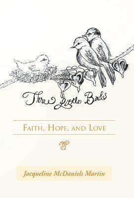 Three Little Birds: Faith, Hope, and Love, Martin, Jacqueline McDaniels