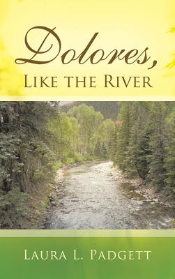 Dolores, Like the River, Padgett, Laura L.