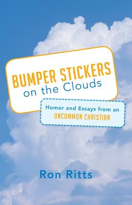 Bumper Stickers on the Clouds: Humor and Essays from an Uncommon Christian, Ritts, Ron