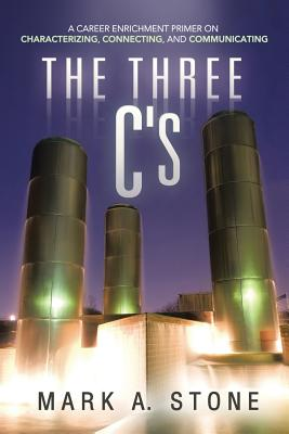The Three C's: A Career Enrichment Primer on Characterizing, Connecting, and Communicating, Stone, Mark A.